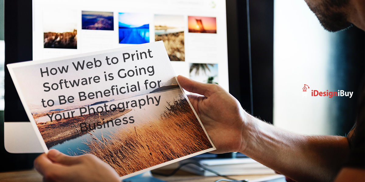 How Web to Print Software is Going to Be Beneficial for Your Photography Business
