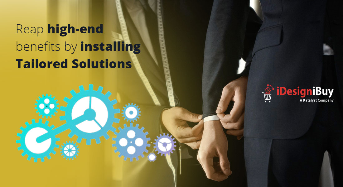 Reap high-end benefits by installing tailored solutions