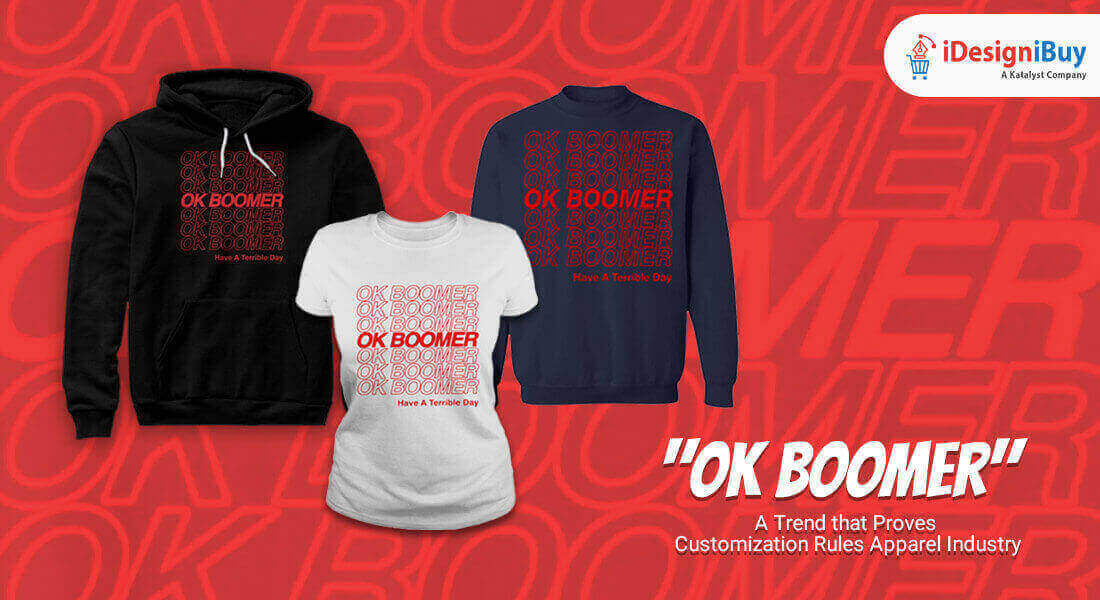 OK Boomer: A Trend that Proves Customization Rules Apparel Industry