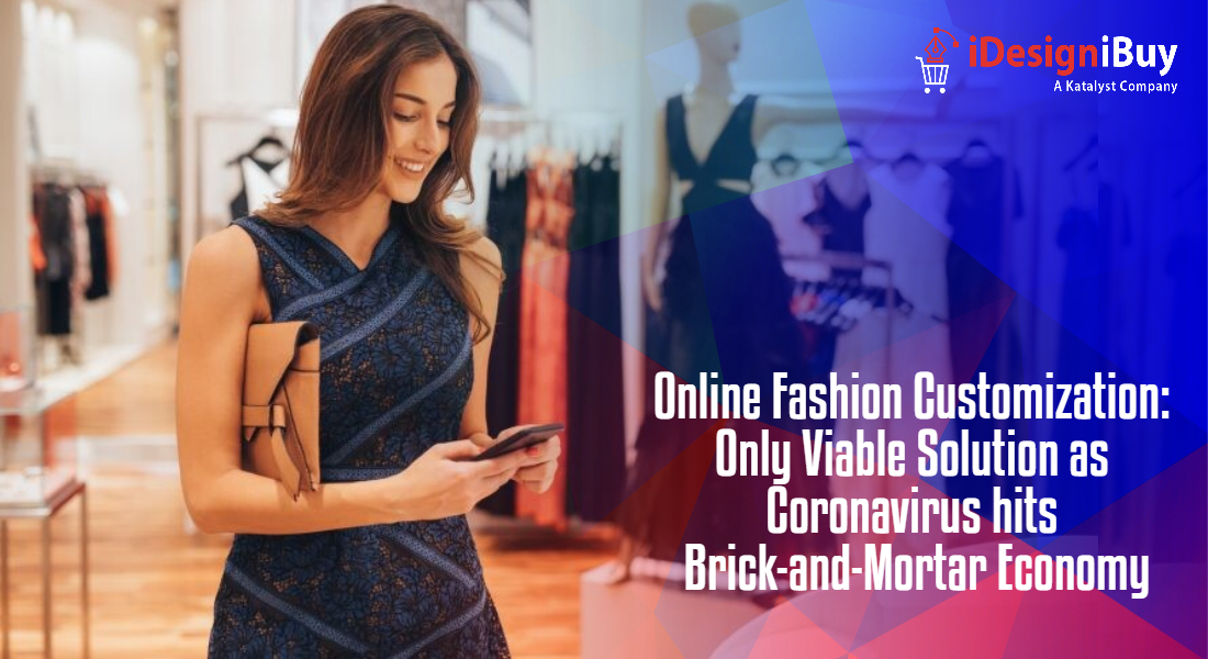 Online Fashion Customization: Only Viable Solution as Coronavirus hits Brick-and-Mortar Economy