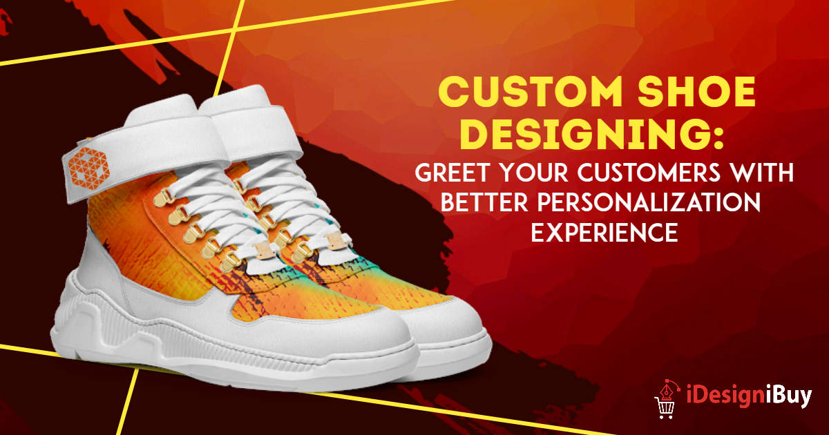 Custom Shoe Designing: Greet Your Customers with Better Personalization Experience