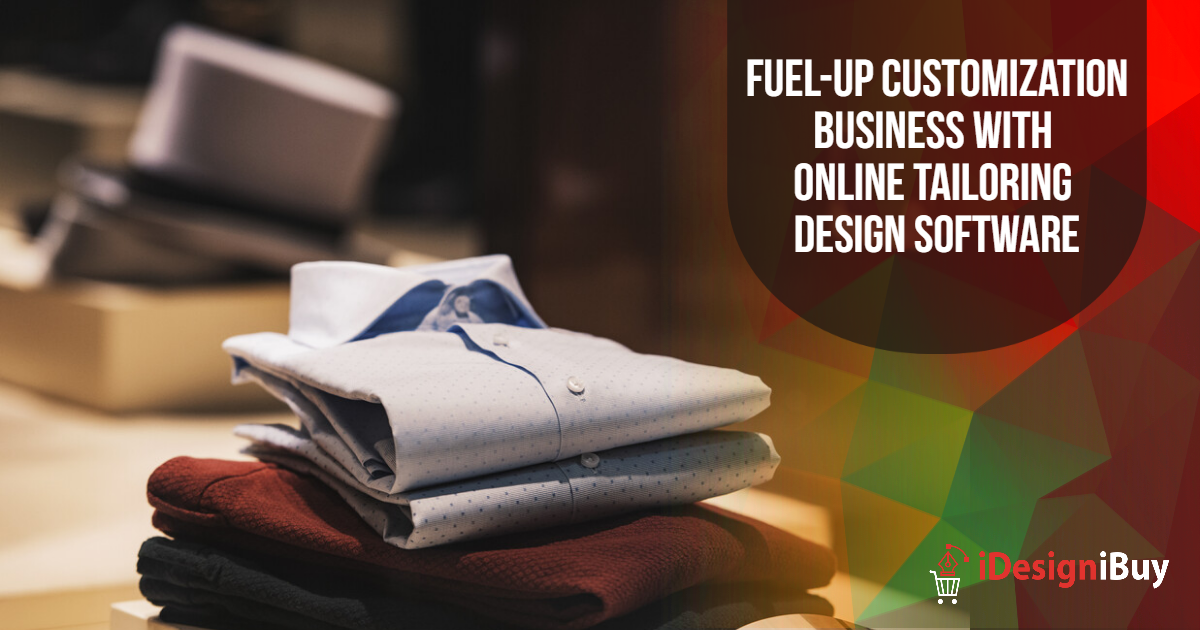 Fuel-up Customization Business with Online Tailoring Design Software