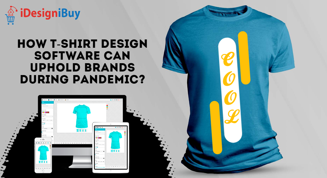 How T-shirt Design Software can Uphold Brands During Pandemic?