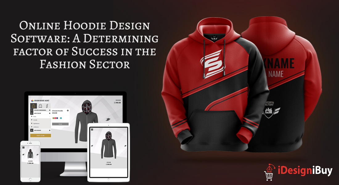 Online Hoodie Design Software: A Determining factor of Success in the Fashion Sector