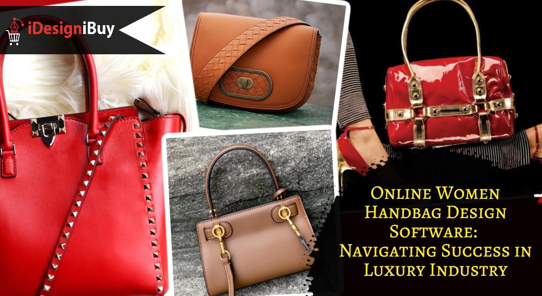 Online Women Handbag Design Software: Navigating Success in Luxury Industry