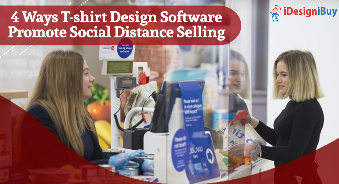 4 Ways T-shirt Design Software Promote Social Distance Selling