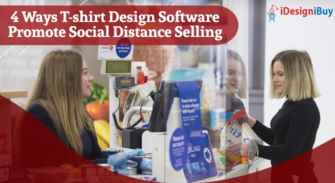 4 Ways T-shirt Design Software Promote Social Distance Selling