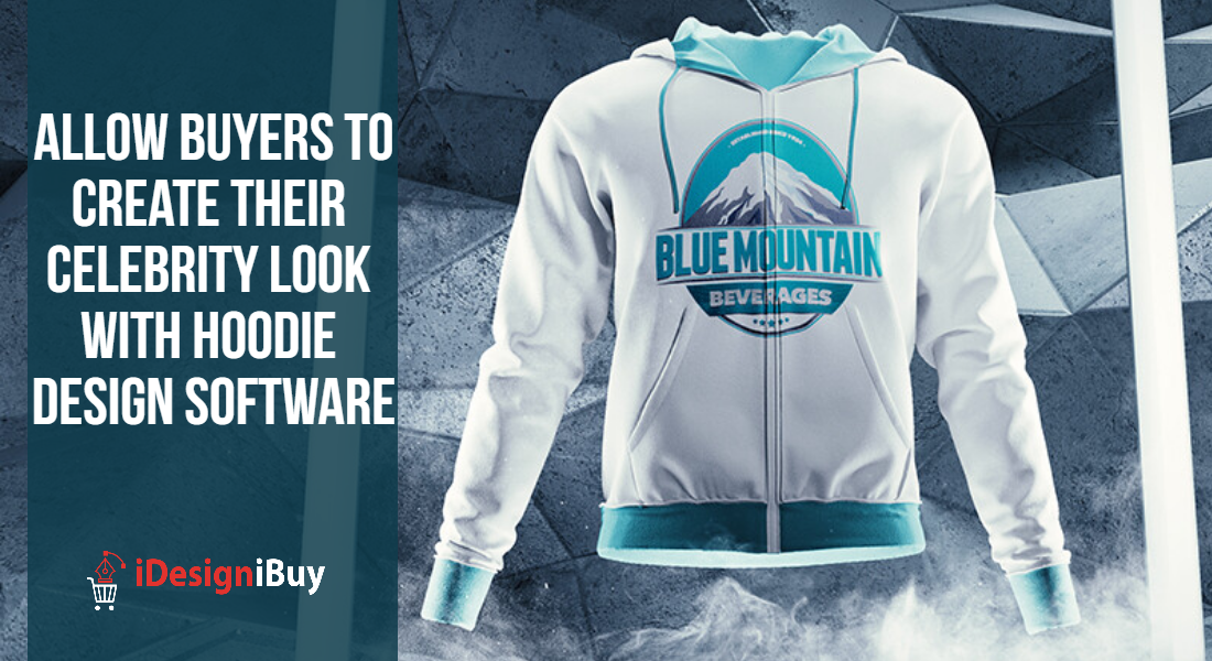 Allow buyers to Create their Celebrity Look with Hoodie Design Software