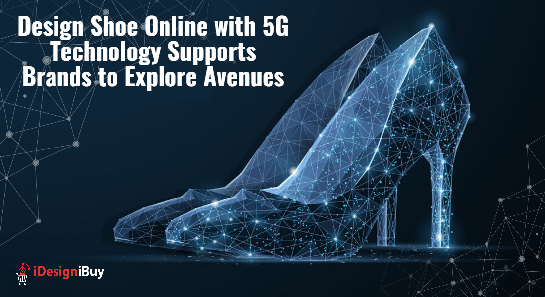 Design Shoe Online with 5G Technology Supports Brands to Explore Avenues