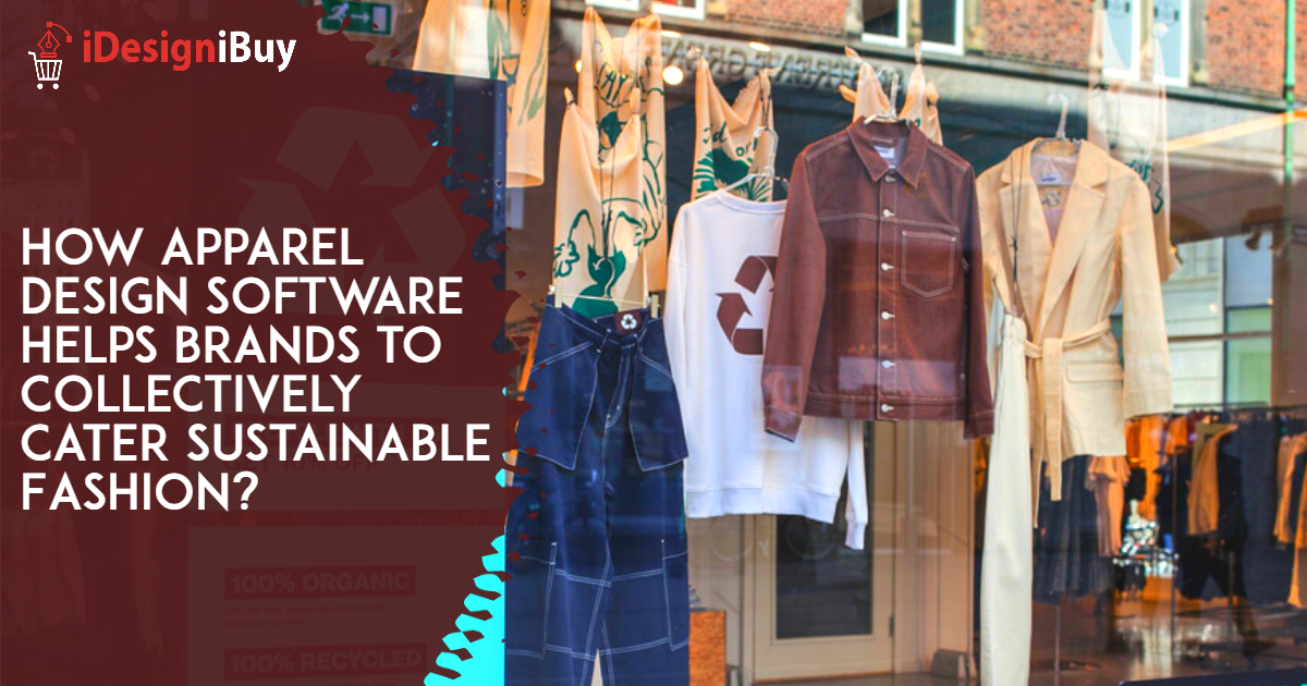 How Apparel Design Software Helps Brands to Collectively Cater Sustainable Fashion?