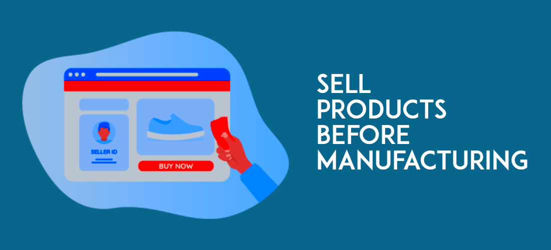 Sell-Products-Before-Manufacturing
