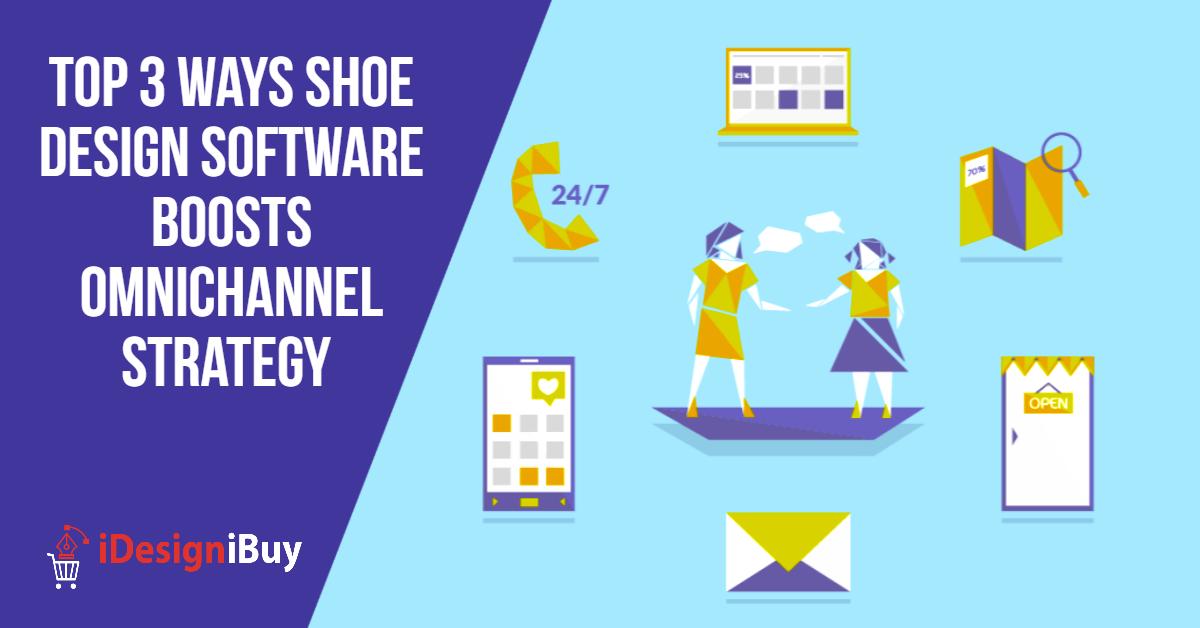 Top 3 Ways Shoe Design Software Boosts Omnichannel Strategy