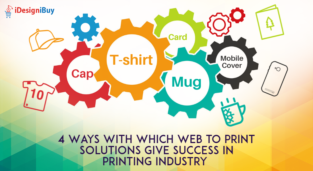 4 Ways with Which Web to Print Solutions Give Success in Printing Industry