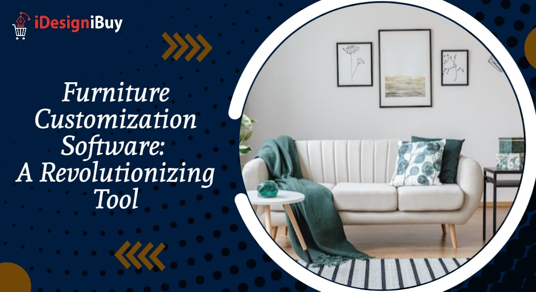 Furniture Customization Software: A Revolutionizing Tool