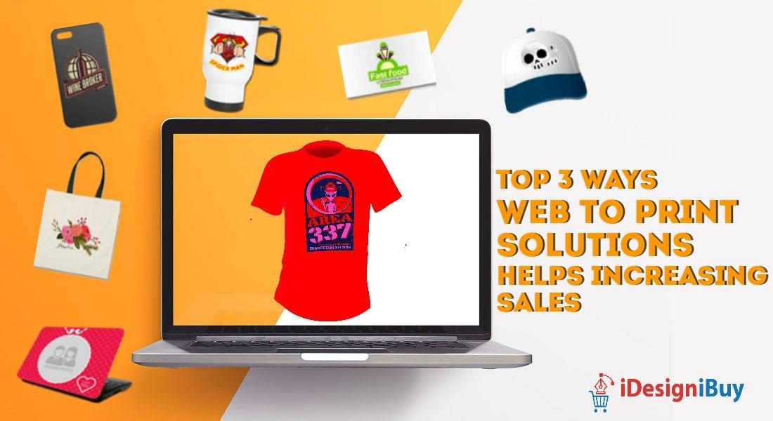 Top 3 Ways Web to Print Solutions Helps Increasing Sales