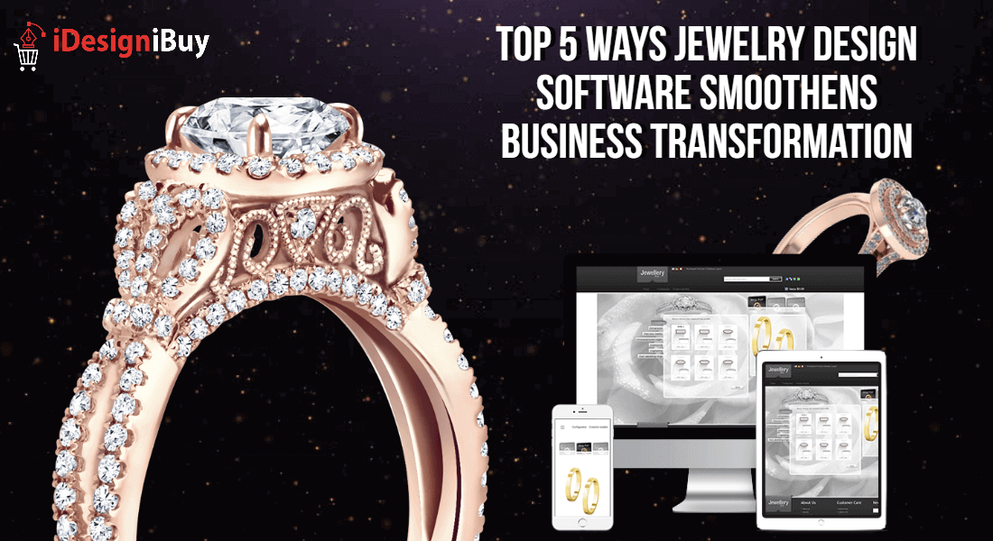 Top 5 Ways Jewelry Design Software Smoothens Business Transformation