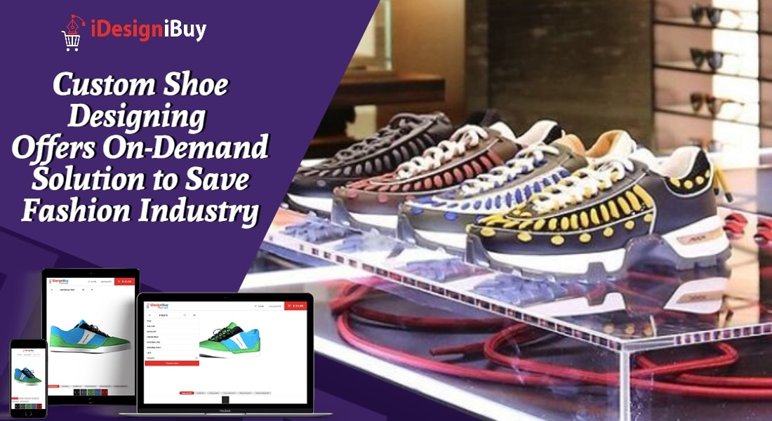 Custom Shoe Designing Offers On-Demand Solution to Save Fashion Industry