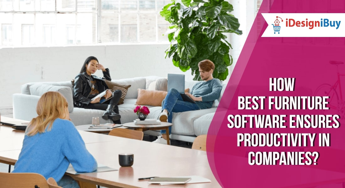 How Best Furniture Software Ensures Productivity in Companies?