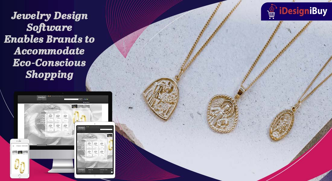 Jewelry Design Software Enables Brands to Accommodate Eco-Conscious Shopping
