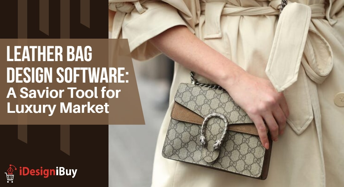 Leather Bag Design Software: A Savior Tool for Luxury Market