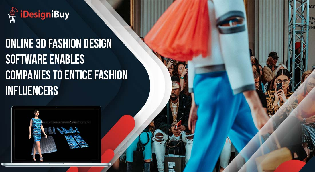 Online 3D Fashion Design Software Enables Companies to Entice Fashion Influencers