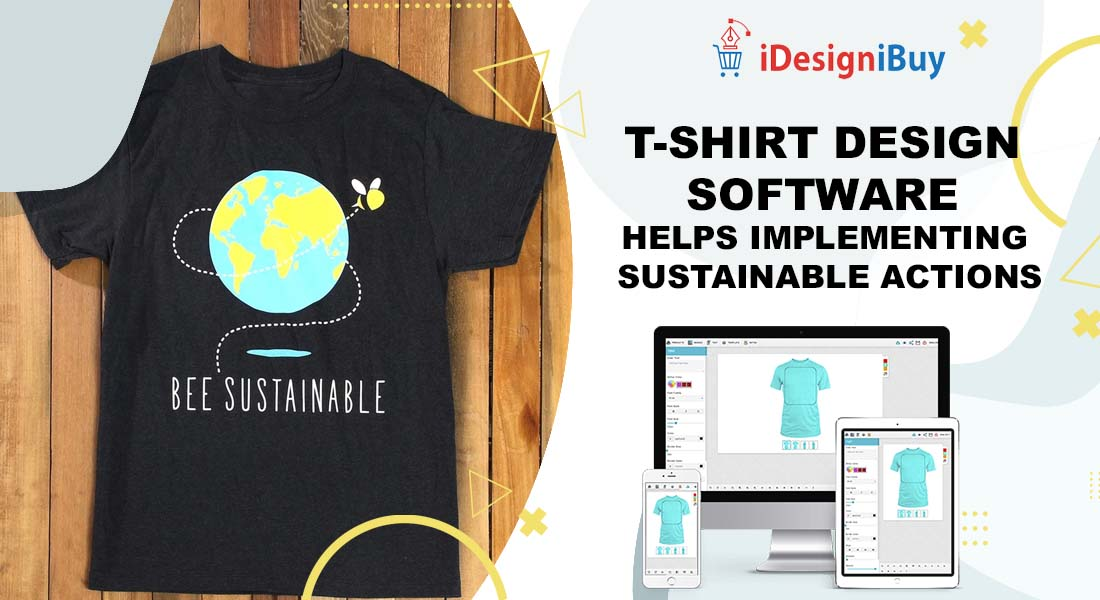 T-shirt Design Software Helps Implementing Sustainable Actions