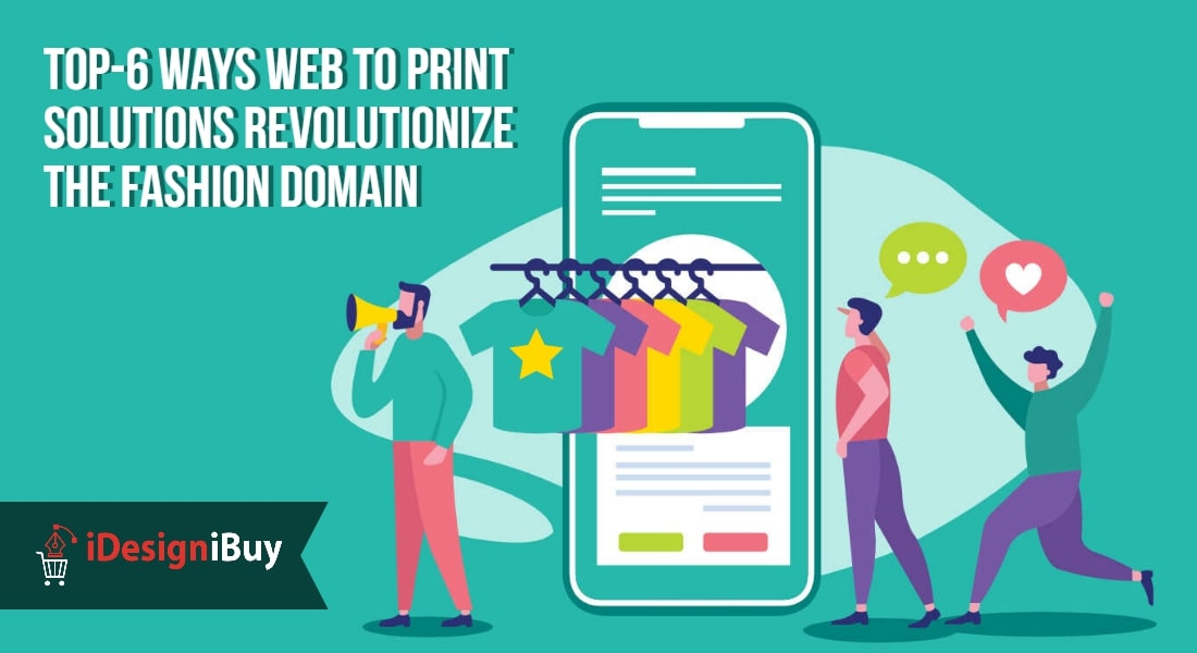 Top-6 Ways Web to Print Solutions Revolutionize the Fashion Domain