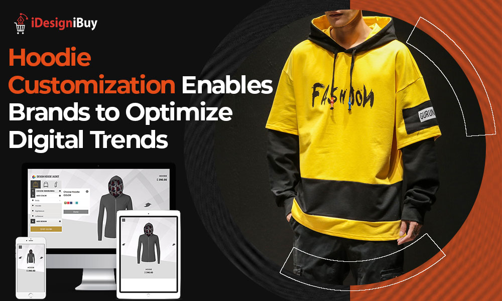 Hoodie Customization Enables Brands to Optimize Digital Trends
