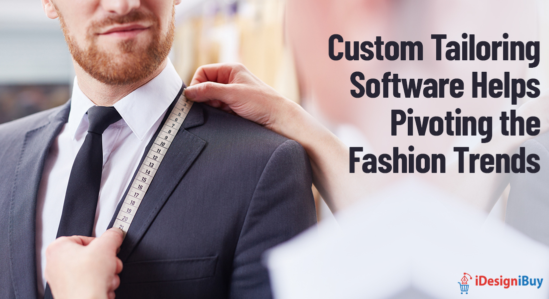 Custom Tailoring Software Helps Pivoting the Fashion Trends