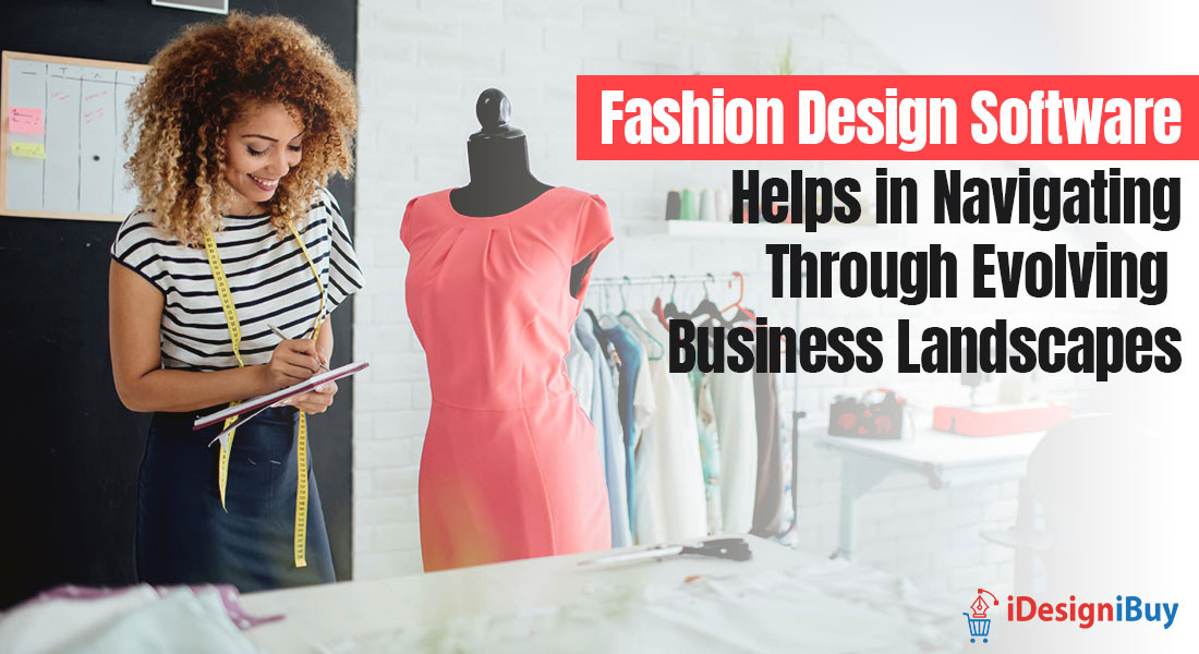 Fashion Design Software Helps in Navigating Through Evolving Business Landscapes