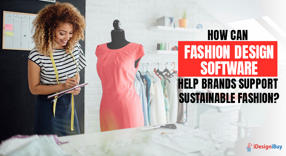 How Can Fashion Design Software Help Brands Support Sustainable Fashion?