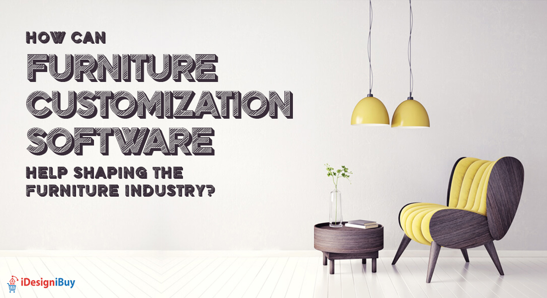 How Can Furniture Customization Software Help Shaping the Furniture Industry?