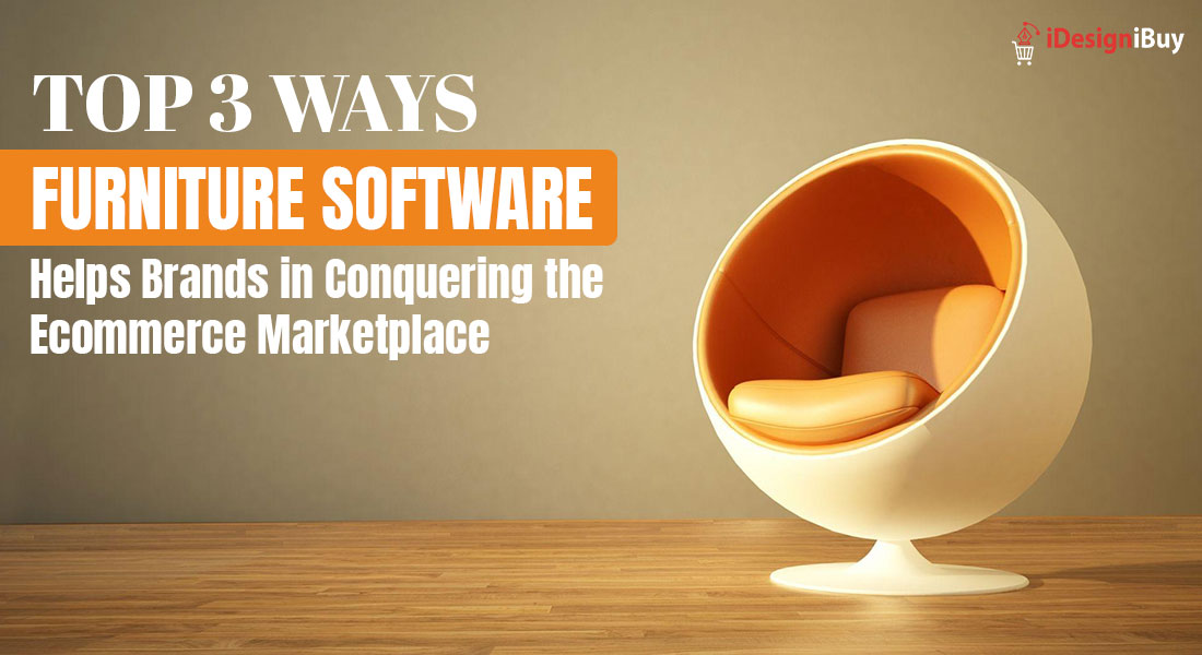 Top 3 Ways Furniture Software Helps Brands in Conquering the Ecommerce Marketplace