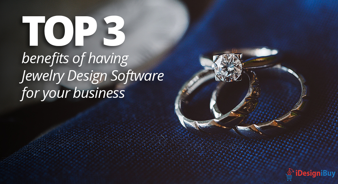 Top 3 benefits of having jewelry design software for your business