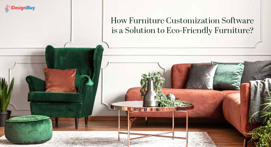 How Furniture Customization Software is a Solution to Eco-Friendly Furniture?