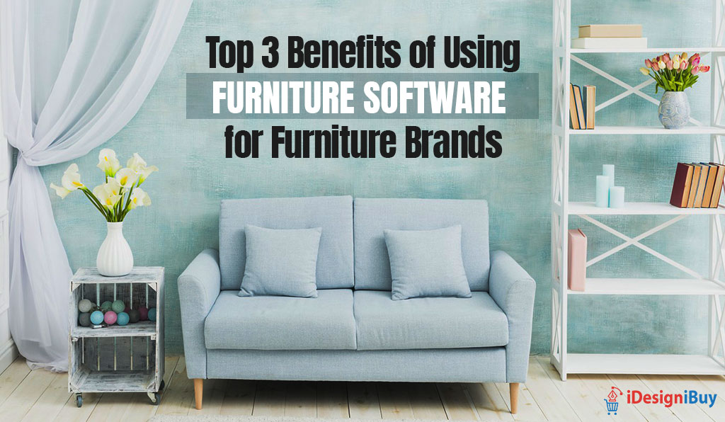 Top 3 Benefits of Using Furniture Software for Furniture Brands