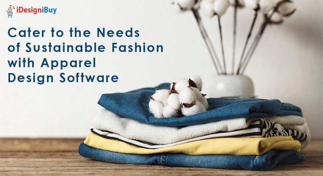 Cater to the Needs of Sustainable Fashion with Apparel Design Software