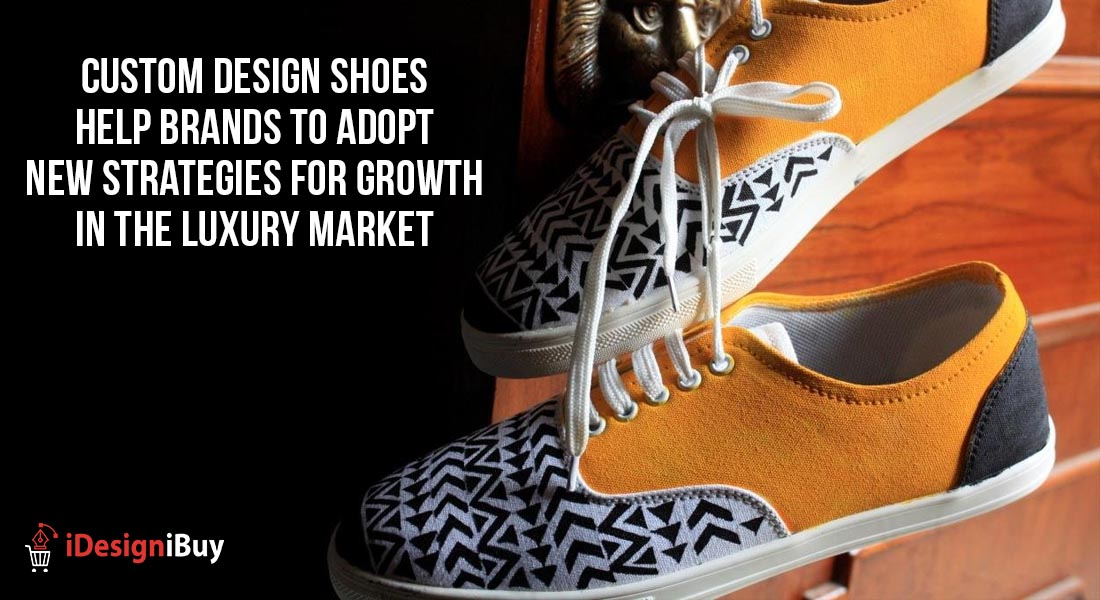 Custom Design Shoes Help Brands to Adopt New Strategies for Growth in the Luxury Market