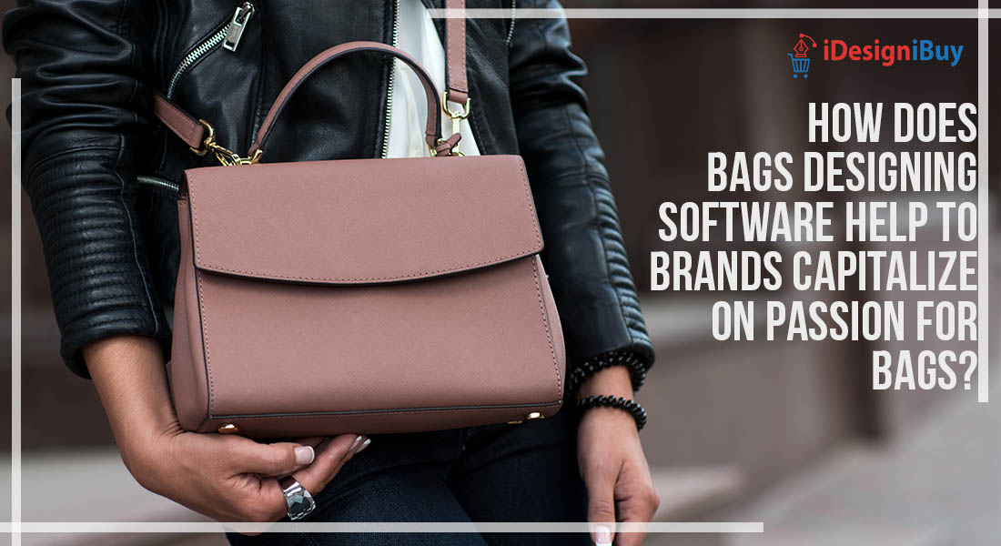 How Does Bags Designing Software help to Brands Capitalize on Passion for Bags?