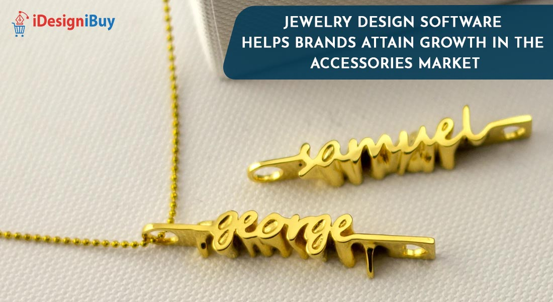 Jewelry Design Software Helps Brands Attain Growth in the Accessories Market