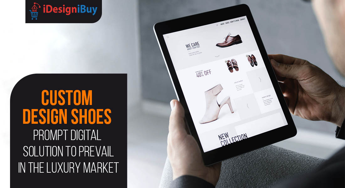 Custom Design Shoes Prompt Digital Solution to Prevail in the Luxury Market