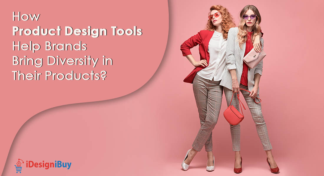 How Product Design Tools Help Brands Bring Diversity in Their Products?