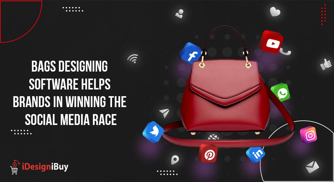 Bags Designing Software Helps Brands in Winning the Social Media Race