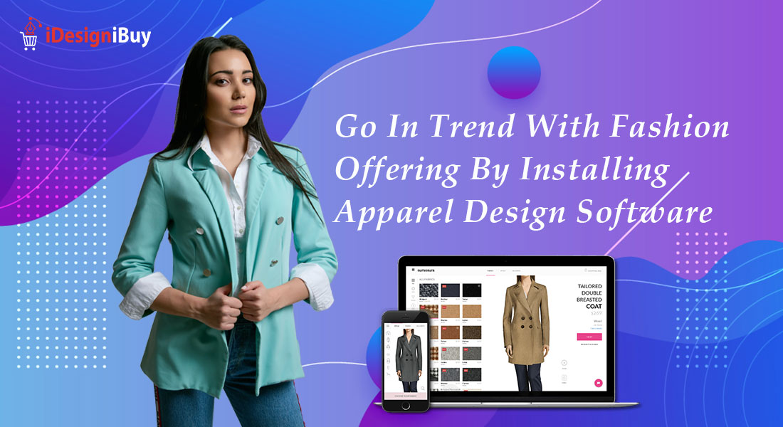 Go In Trend With Fashion Offering By Installing Apparel Design Software