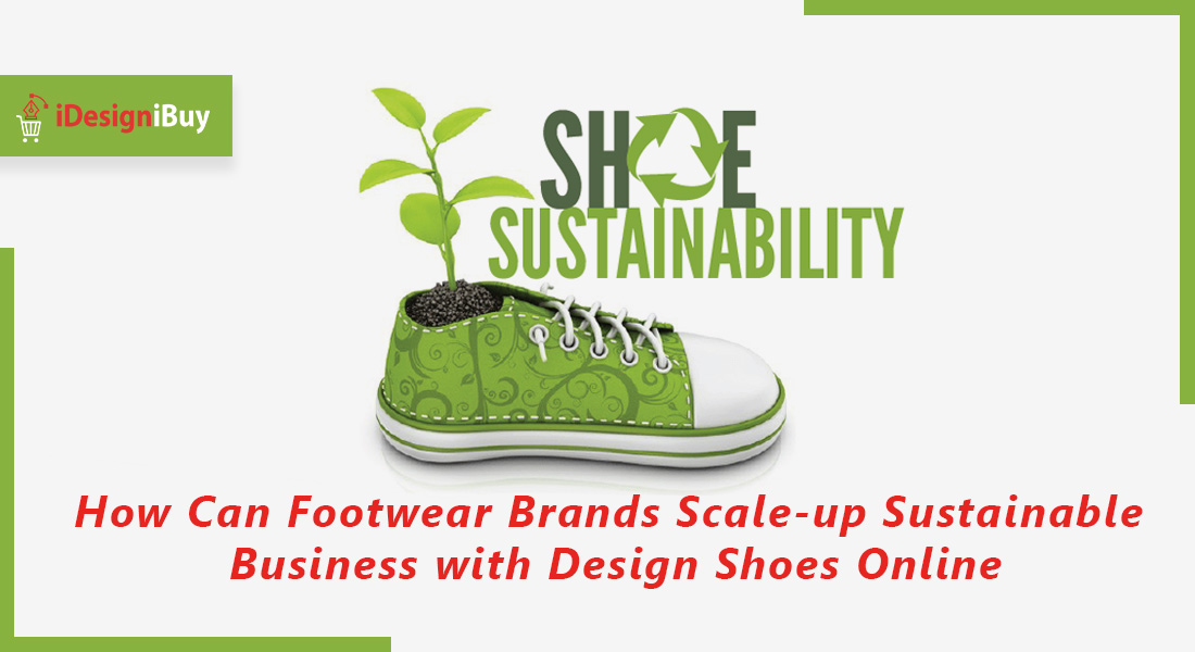 How Can Footwear Brands Scale-up Sustainable Business with Design Shoes Online?