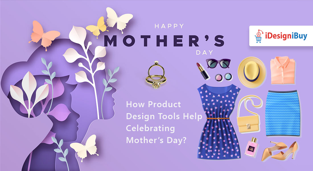 How Product Design Tools Help Celebrating Mother's Day?