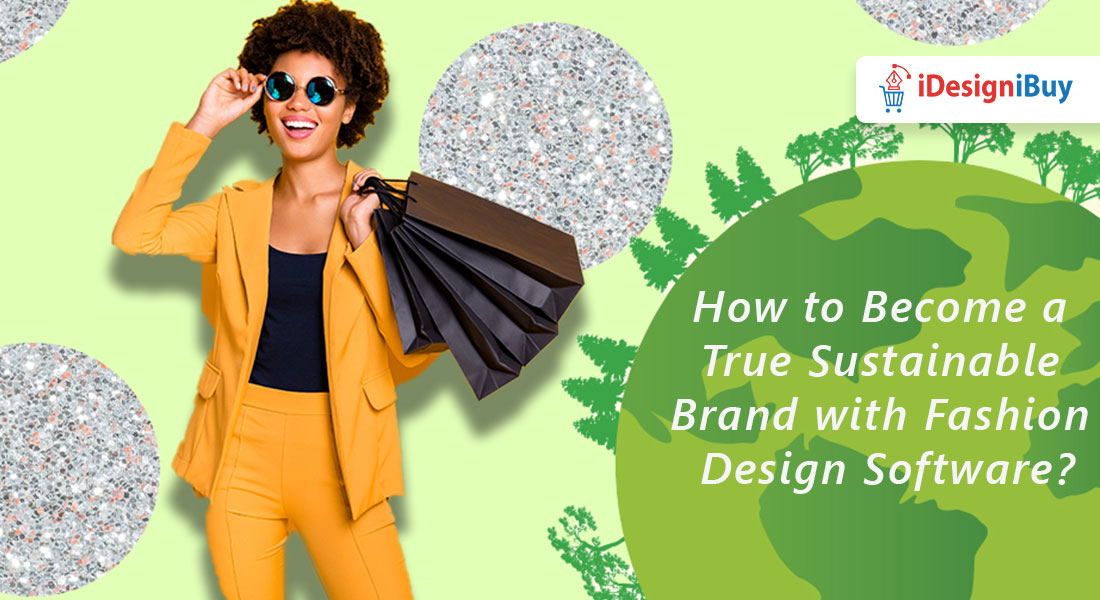 How to Become a True Sustainable Brand with Fashion Design Software?