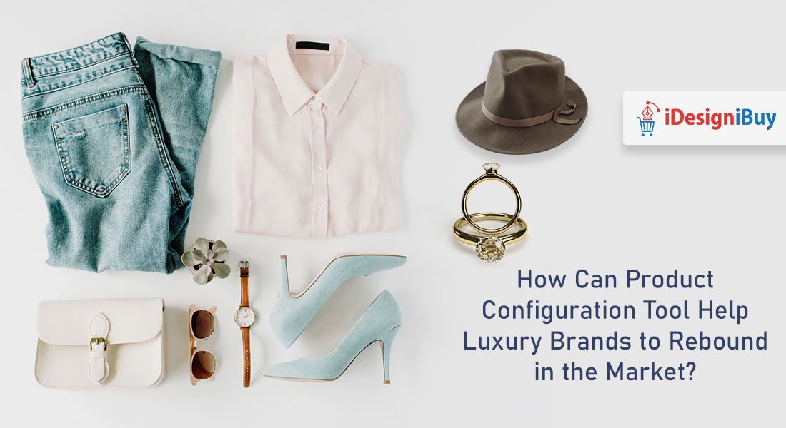 How Can Product Configuration Tool Help Luxury Brands to Rebound in the Market?