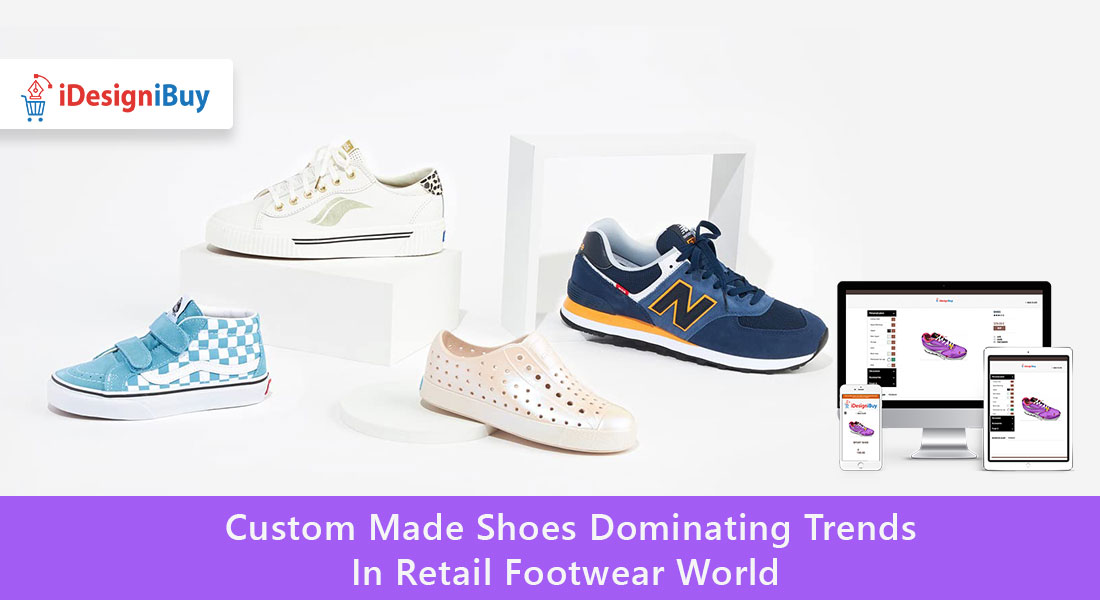 Custom Made Shoes Dominating Trends In Retail Footwear World