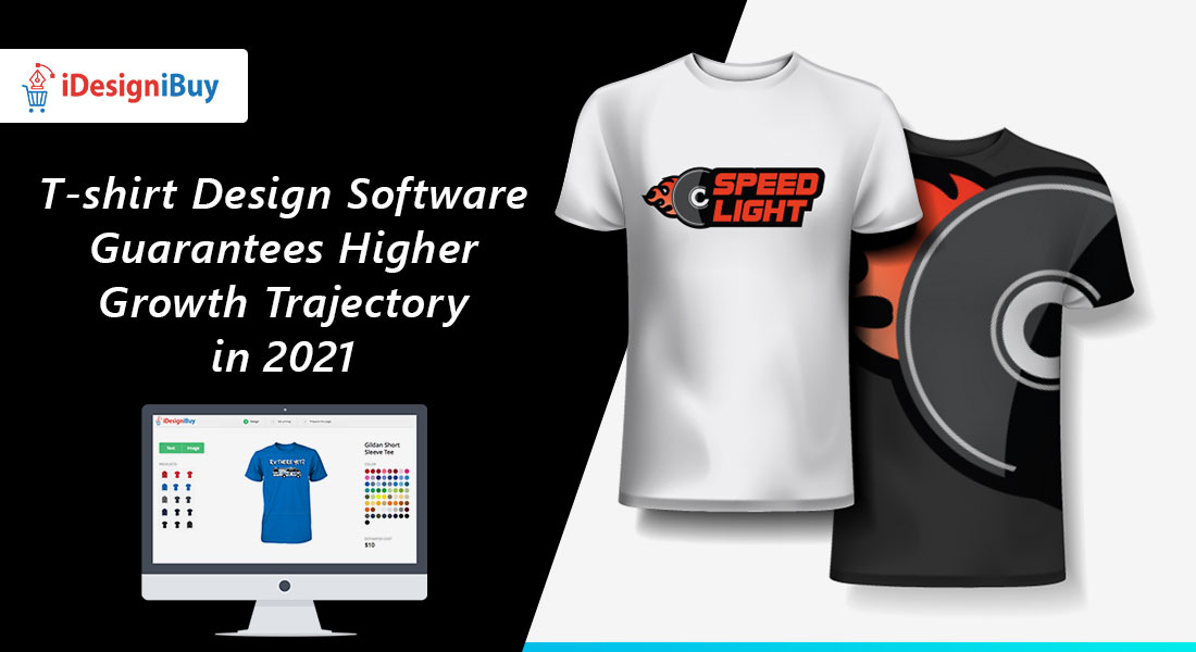 T-shirt Design Software Guarantees Higher Growth Trajectory in 2021
